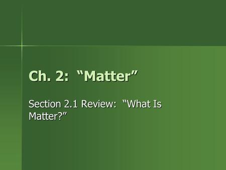 "Ch. 2: ""Matter"" Section 2.1 Review: ""What Is Matter?"""