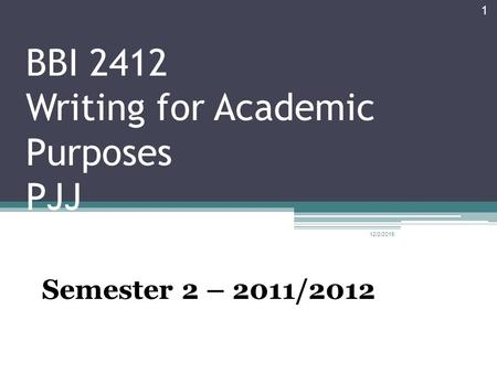 BBI 2412 Writing for Academic Purposes PJJ Semester 2 – 2011/2012 12/2/2015 1.
