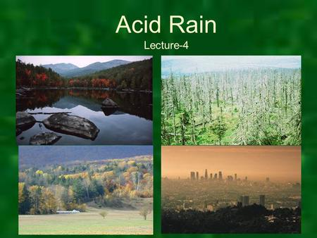 Acid Rain Lecture-4. What ever happened to acid rain? In the 1980's, acid rain received a lot of media attention. Although we don't hear about acid rain.
