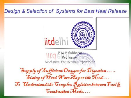 Design & Selection of Systems for Best Heat Release P M V Subbarao Professor Mechanical Engineering Department Supply of Sufficient Oxygen for Digestion.