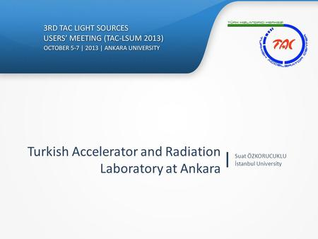 Turkish Accelerator and Radiation Laboratory at Ankara Suat ÖZKORUCUKLU İstanbul University.