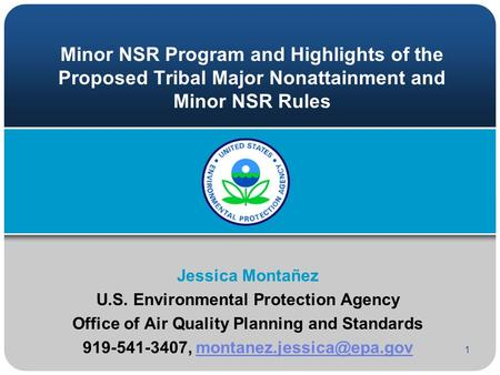 Minor NSR Program and Highlights of the Proposed Tribal Major Nonattainment and Minor NSR Rules Jessica Montañez U.S. Environmental Protection Agency Office.