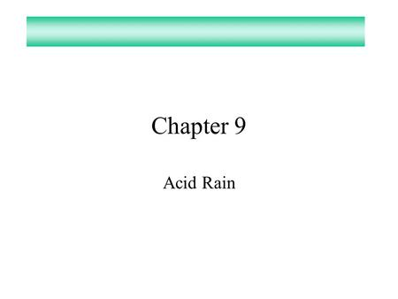 Chapter 9 Acid Rain. Is Rain Water Hard or Soft? –SOFT, salts and minerals do not evaporate Is Rain Water Acidic or Basic? –ACIDIC, carbon dioxide is.