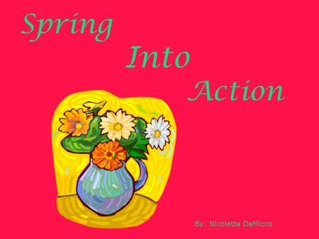 "Spring Into Action By: Nicolette DeMicco. Spring Lesson Plan Day 1: Read ""A Seed Is Sleepy"" then create a paper garden. Day 2: Plant Flowers. Day 3: Read."