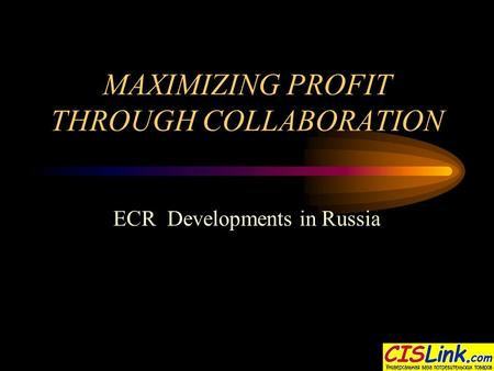 MAXIMIZING PROFIT THROUGH COLLABORATION ECR Developments in Russia.