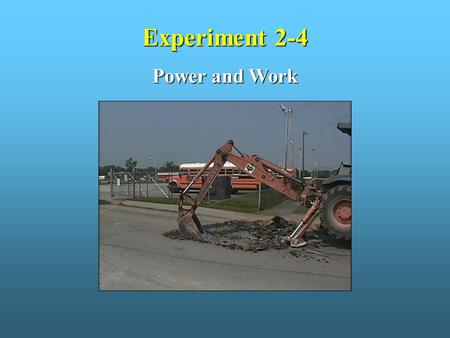 "Experiment 2-4 Power and Work. Objectives: 1. Define the terms ""power"" and ""work."" 2. Describe the forms of power produced by a fluid power system. 3."