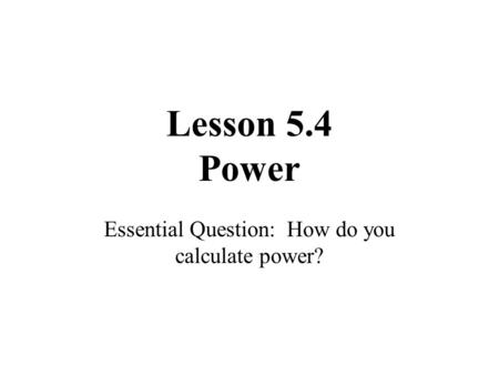 Lesson 5.4 Power Essential Question: How do you calculate power?