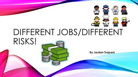 DIFFERENT JOBS/DIFFERENT RISKS! By Jordan Trapani.
