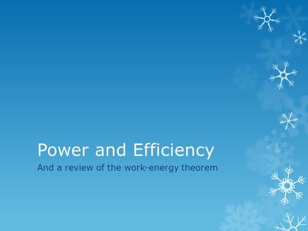 Power and Efficiency And a review of the work-energy theorem.