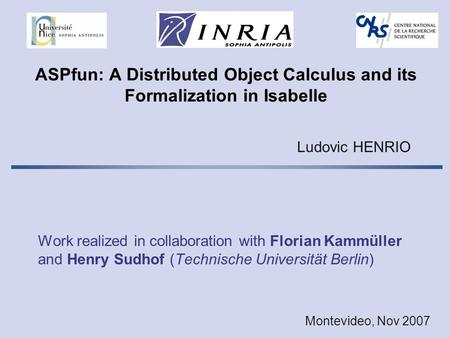 ASPfun: A Distributed Object Calculus and its Formalization in Isabelle Work realized in collaboration with Florian Kammüller and Henry Sudhof (Technische.