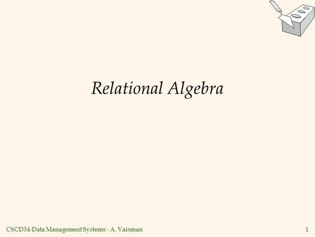 CSCD34-Data Management Systems - A. Vaisman1 Relational Algebra.
