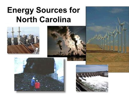 Energy Sources for North Carolina. Fossil Fuels Coal, oil, and gas Formed from fossilized remains of prehistoric plants and animals Provides 95% of the.