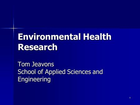 1 Environmental Health Research Tom Jeavons School of Applied Sciences and Engineering.