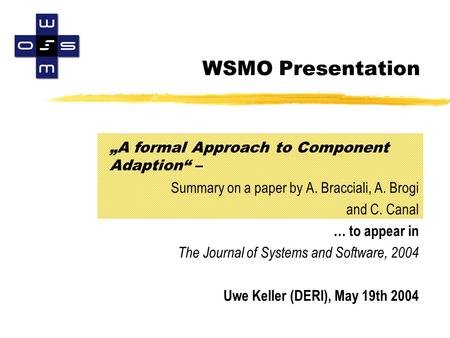 "WSMO Presentation ""A formal Approach to Component Adaption"" – Summary on a paper by A. Bracciali, A. Brogi and C. Canal … to appear in The Journal of Systems."