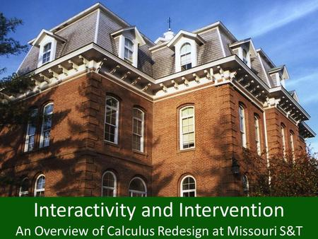 Interactivity and Intervention An Overview of Calculus Redesign at Missouri S&T.