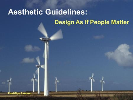 Aesthetic Guidelines: Paul Gipe & Assoc. Design As If People Matter.
