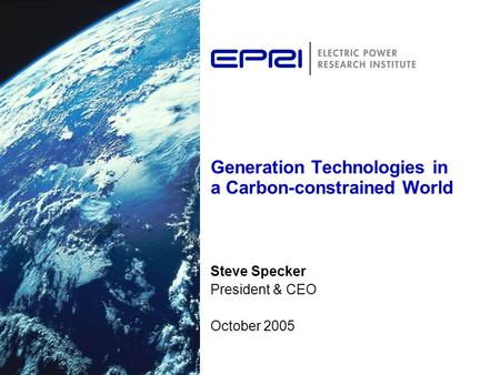 Generation Technologies in a Carbon-constrained World Steve Specker President & CEO October 2005.