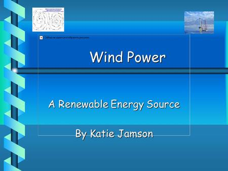 Wind Power A Renewable Energy Source By Katie Jamson.