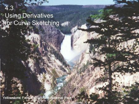 4.3 Using Derivatives for Curve Sketching Yellowstone Falls, Yellowstone National Park.