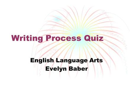 Writing Process Quiz English Language Arts Evelyn Baber.