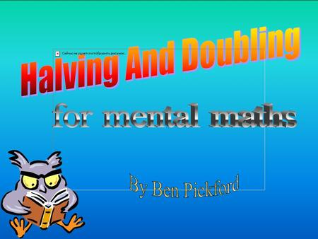 Halving And Doubling for mental maths By Ben Pickford.
