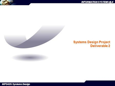 INFORMATION X INFO425: Systems Design Systems Design Project Deliverable 2.