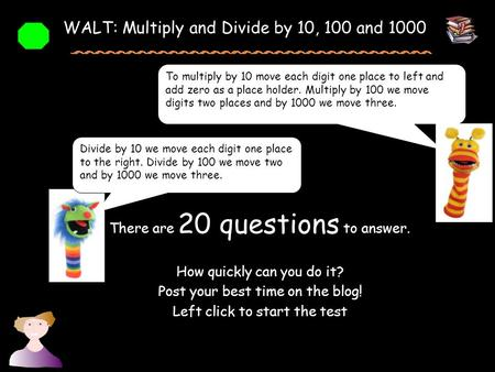 There are 20 questions to answer. How quickly can you do it? Post your best time on the blog! Left click to start the test Divide by 10 we move each digit.