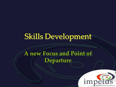 Skills Development A new Focus and Point of Departure.
