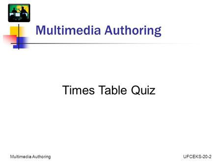 UFCEKS-20-2Multimedia Authoring Times Table Quiz.