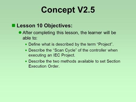 "Concept V2.5 Lesson 10 Objectives: After completing this lesson, the learner will be able to:  Define what is described by the term ""Project"".  Describe."