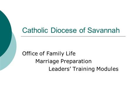 Catholic Diocese of Savannah Office of Family Life Marriage Preparation Leaders' Training Modules.