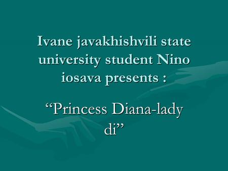 "Ivane javakhishvili state university student Nino iosava presents : ""Princess Diana-lady di"""
