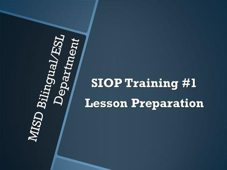 MISD Bilingual/ESL Department SIOP Training #1 Lesson Preparation.