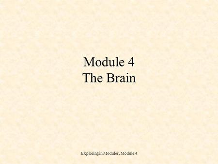 Exploring in Modules, Module 4 Module 4 The Brain.