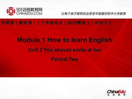 Module 1 How to learn English Unit 2 You should smile at her Period Two 外研版(新标准)(三年级起点( 2012 教材))初中八上.