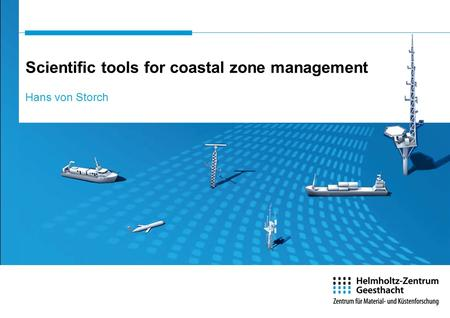 Scientific tools for coastal zone management Hans von Storch.