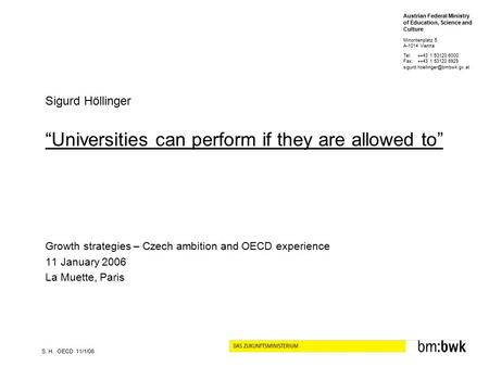 "Growth strategies – Czech ambition and OECD experience 11 January 2006 La Muette, Paris Sigurd Höllinger S. H. OECD 11/1/06 ""Universities can perform if."