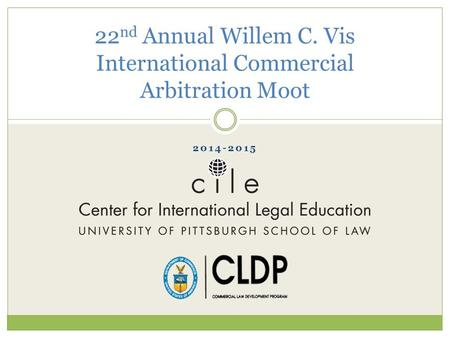2014-2015 22 nd Annual Willem C. Vis International Commercial Arbitration Moot.