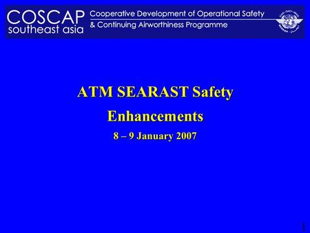 1 ATM SEARAST Safety Enhancements 8 – 9 January 2007.