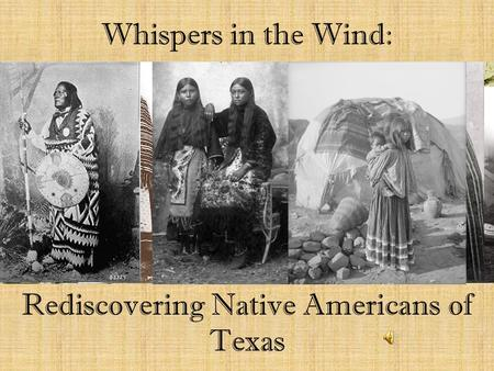 Whispers in the Wind: Rediscovering Native Americans of Texas.