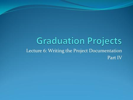 Lecture 6: Writing the Project Documentation Part IV.