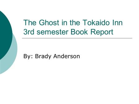 The Ghost in the Tokaido Inn 3rd semester Book Report By: Brady Anderson.