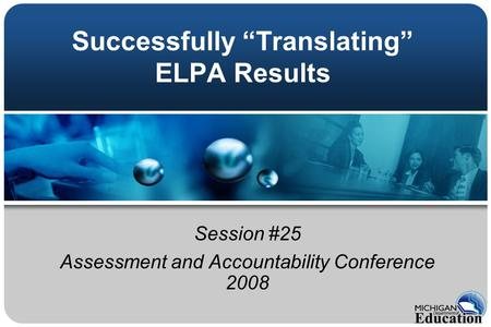 "Successfully ""Translating"" ELPA Results Session #25 Assessment and Accountability Conference 2008."