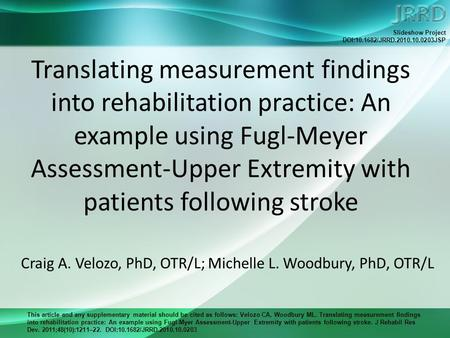 This article and any supplementary material should be cited as follows: Velozo CA, Woodbury ML. Translating measurement findings into rehabilitation practice: