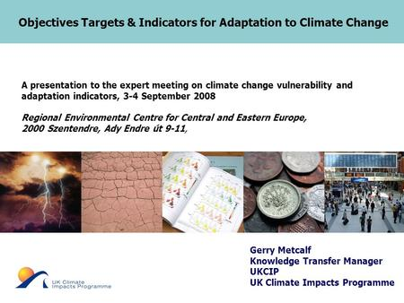 Objectives Targets & Indicators for Adaptation to Climate Change A presentation to the expert meeting on climate change vulnerability and adaptation indicators,