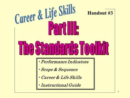 1 Performance Indicators Scope & Sequence Career & Life Skills Instructional Guide Handout #3.