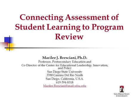 Connecting Assessment of Student Learning to Program Review Marilee J. Bresciani, Ph.D. Professor, Postsecondary Education and Co-Director of the Center.