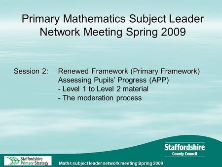 Maths subject leader network meeting Spring 2009 Session 2:Renewed Framework (Primary Framework) Assessing Pupils' Progress (APP) - Level 1 to Level 2.
