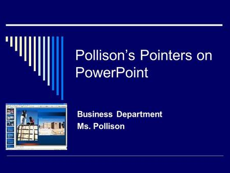 Pollison's Pointers on PowerPoint Business Department Ms. Pollison.