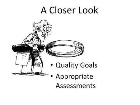 A Closer Look Quality Goals Appropriate Assessments.